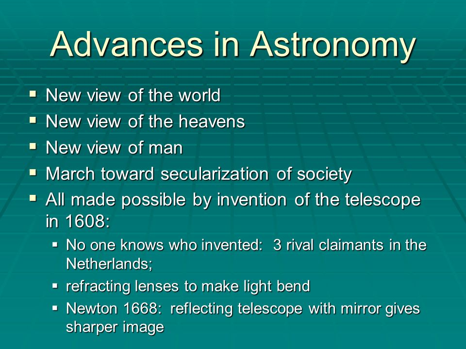 Advances in Astronomy New view of the world New view of the heavens