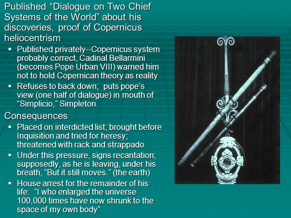 Published Dialogue on Two Chief Systems of the World about his discoveries, proof of Copernicus heliocentrism
