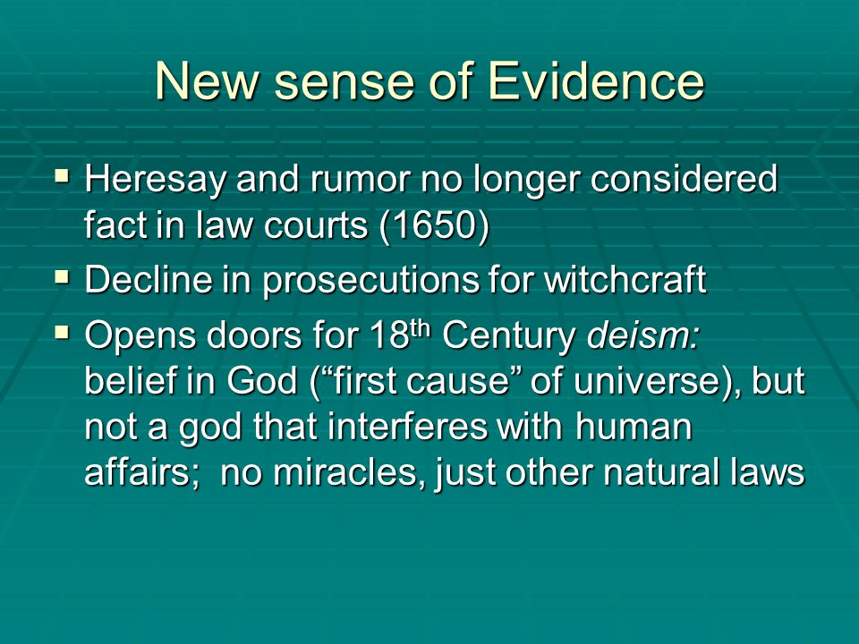 New sense of Evidence Heresay and rumor no longer considered fact in law courts (1650) Decline in prosecutions for witchcraft.