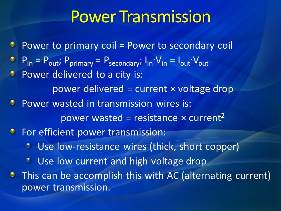 Power Transmission Power to primary coil = Power to secondary coil