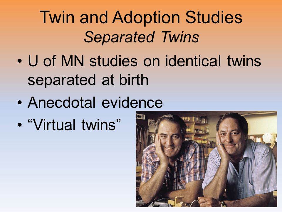 Twin and Adoption Studies Separated Twins