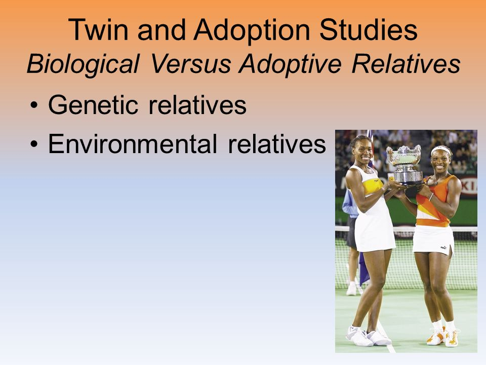 Twin and Adoption Studies Biological Versus Adoptive Relatives