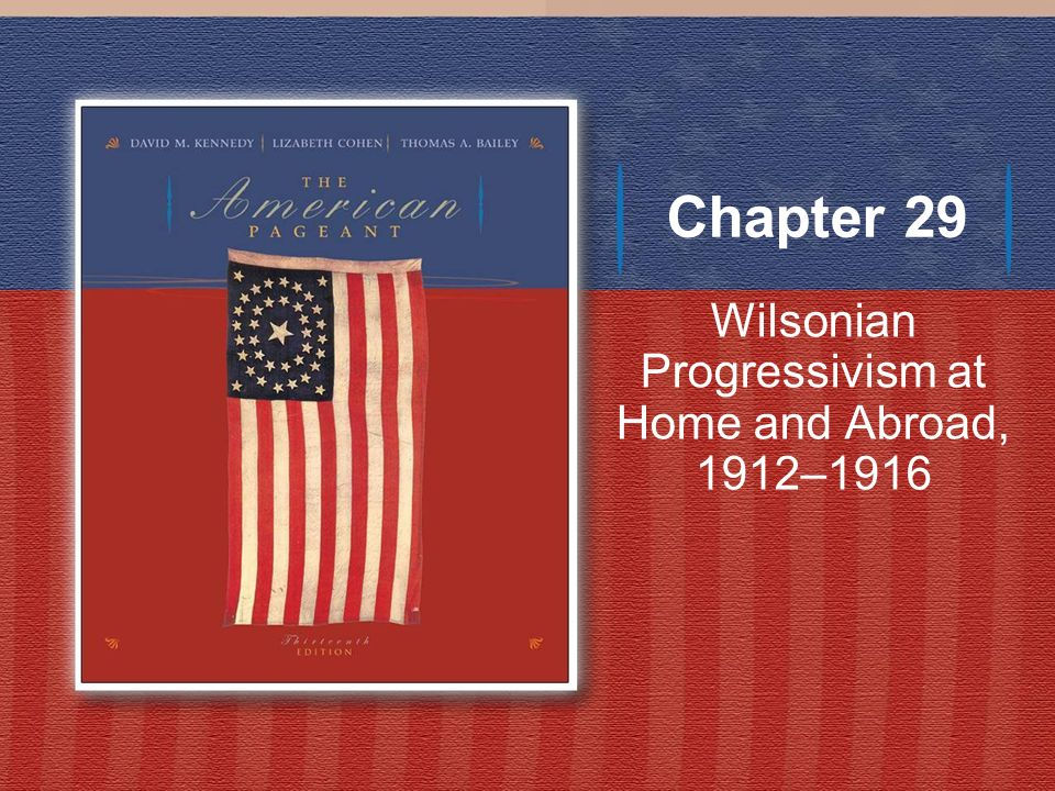 Wilsonian Progressivism at Home and Abroad, 1912–1916