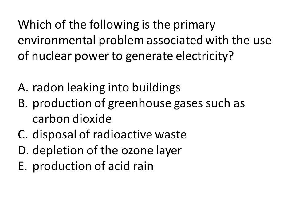 Which of the following is the primary environmental problem associated with the use of nuclear power to generate electricity