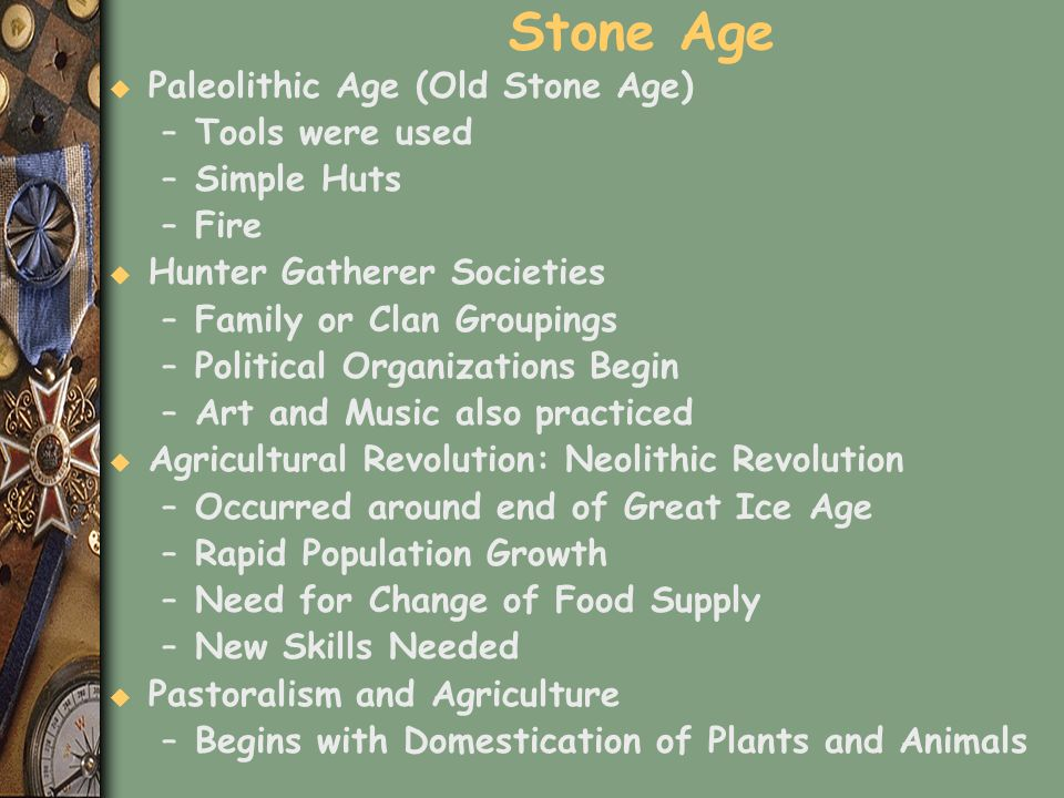 Stone Age Paleolithic Age (Old Stone Age) Tools were used Simple Huts