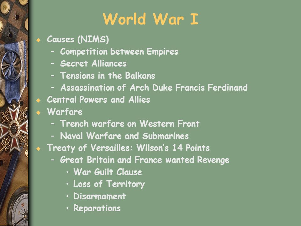 World War I Causes (NIMS) Competition between Empires Secret Alliances
