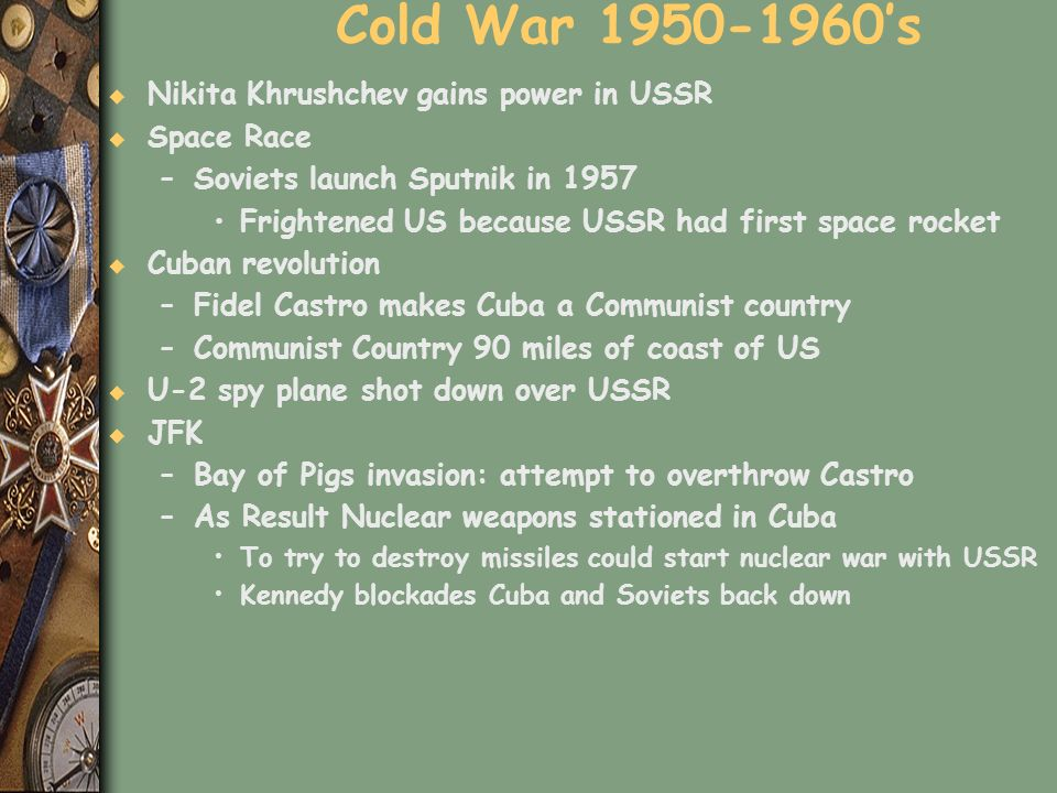 Cold War 1950-1960's Nikita Khrushchev gains power in USSR Space Race