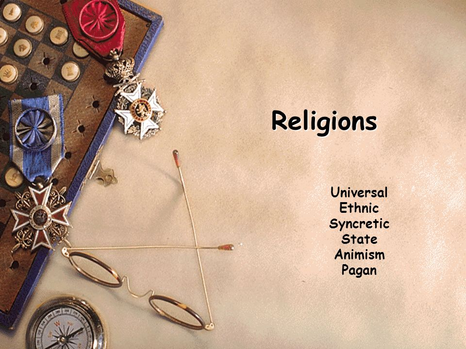 Universal Ethnic Syncretic State Animism Pagan