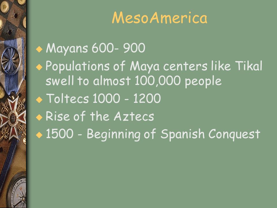 MesoAmerica Mayans 600- 900. Populations of Maya centers like Tikal swell to almost 100,000 people.