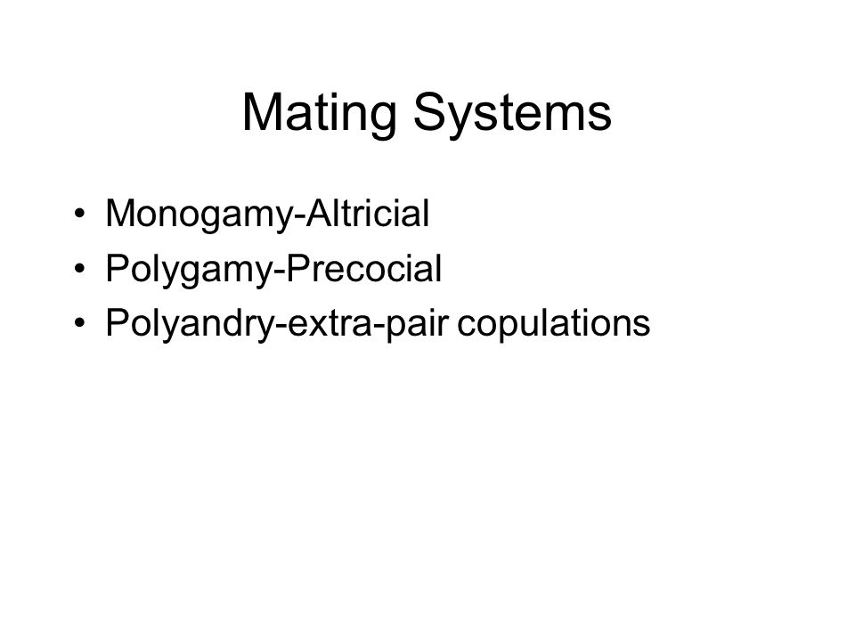 Mating Systems Monogamy-Altricial Polygamy-Precocial