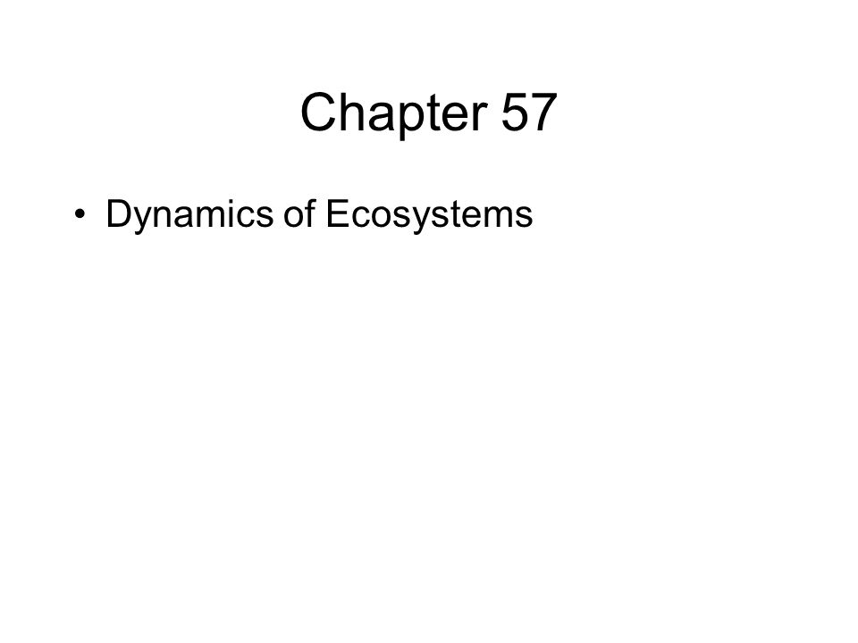 Chapter 57 Dynamics of Ecosystems