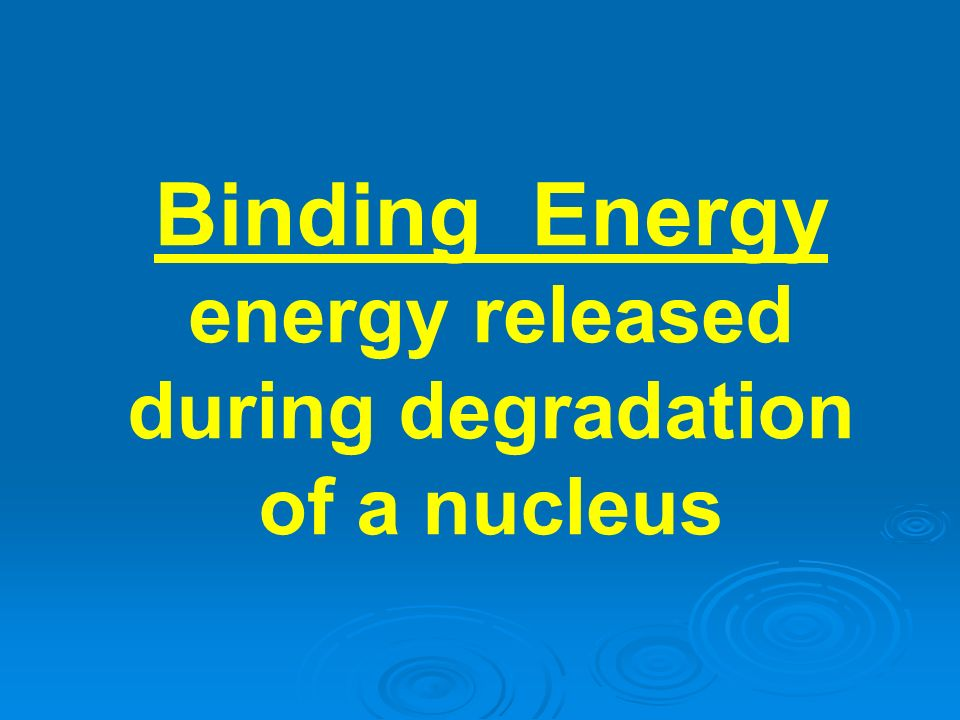 energy released during degradation of a nucleus