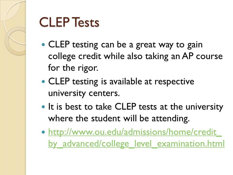 CLEP Tests CLEP testing can be a great way to gain college credit while also taking an AP course for the rigor.