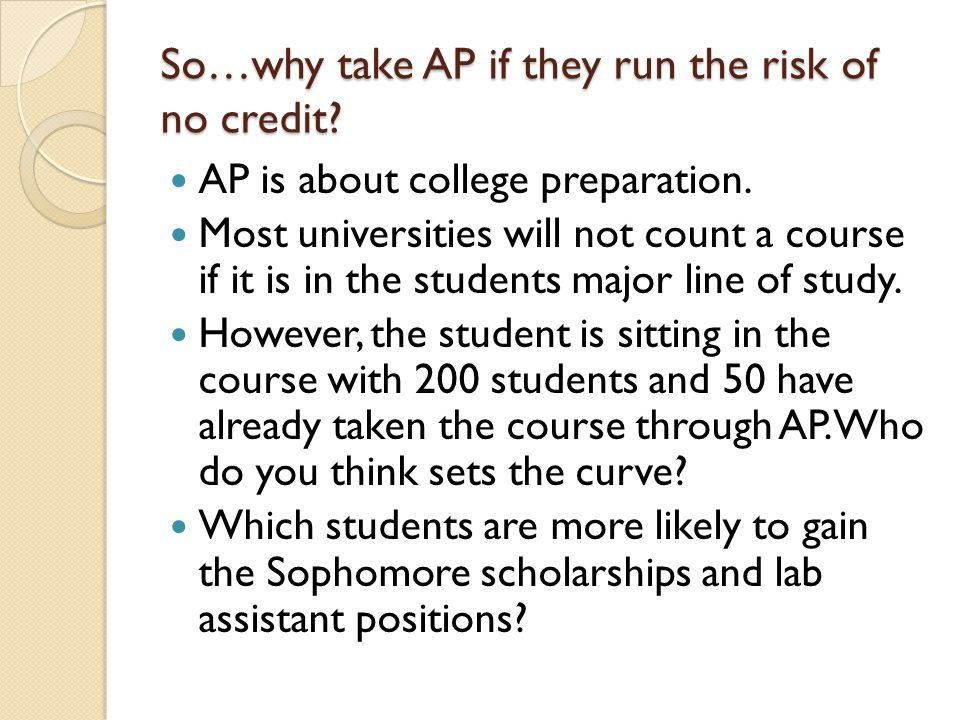 So…why take AP if they run the risk of no credit