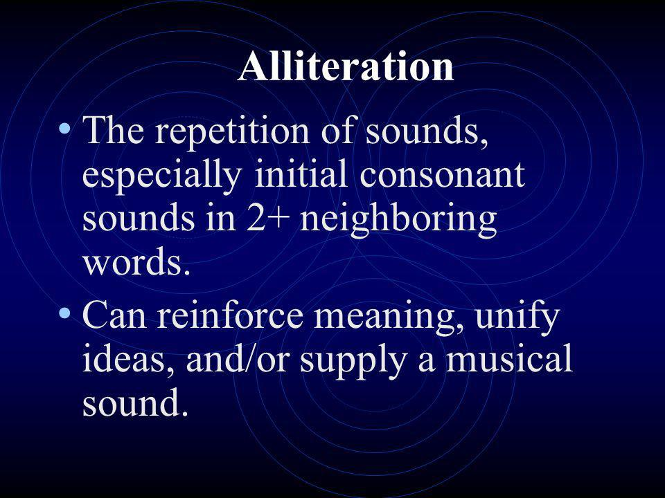Alliteration The repetition of sounds, especially initial consonant sounds in 2+ neighboring words.