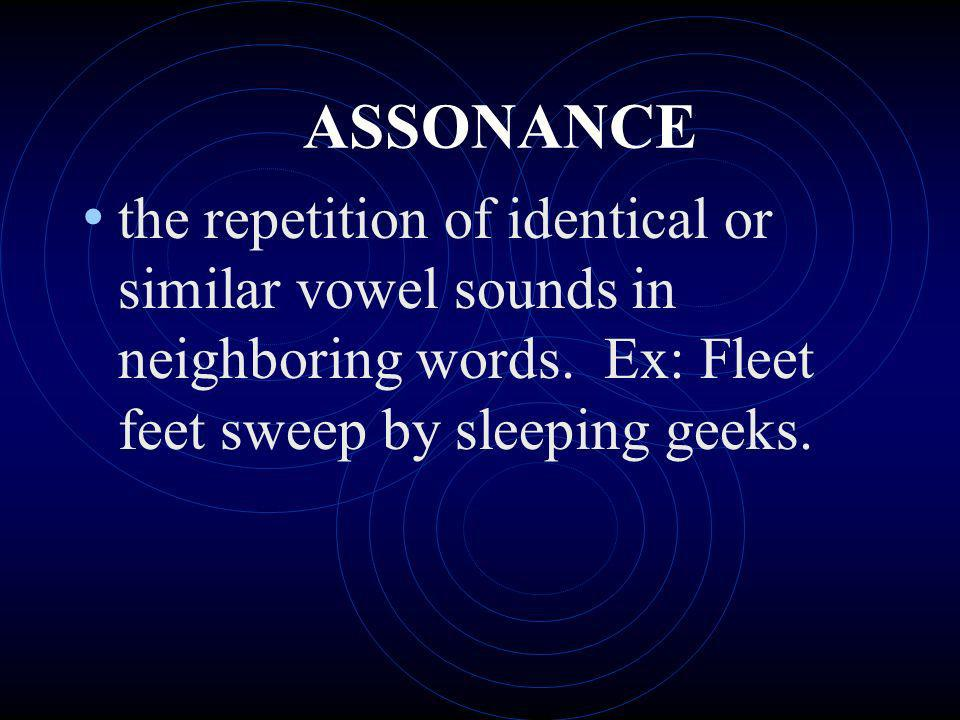 ASSONANCE the repetition of identical or similar vowel sounds in neighboring words.