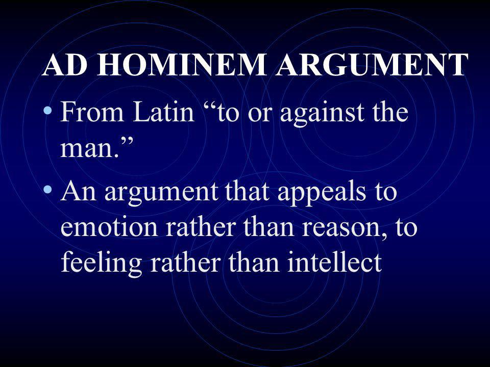 AD HOMINEM ARGUMENT From Latin to or against the man.