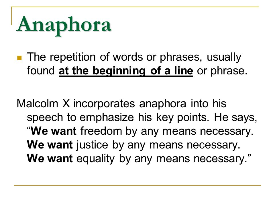 Anaphora The repetition of words or phrases, usually found at the beginning of a line or phrase.