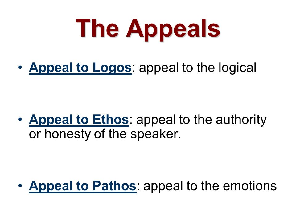 The Appeals Appeal to Logos: appeal to the logical