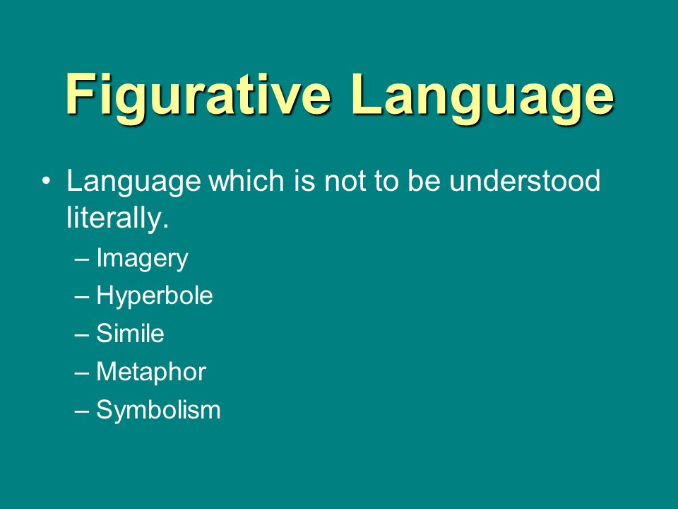 Figurative Language Language which is not to be understood literally.