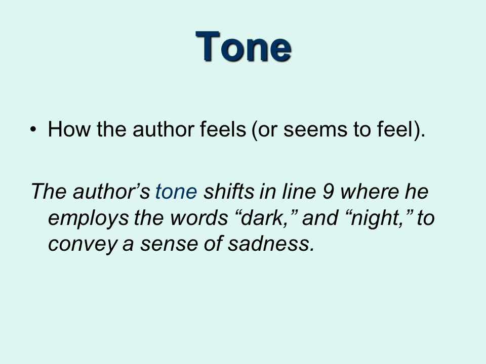 Tone How the author feels (or seems to feel).