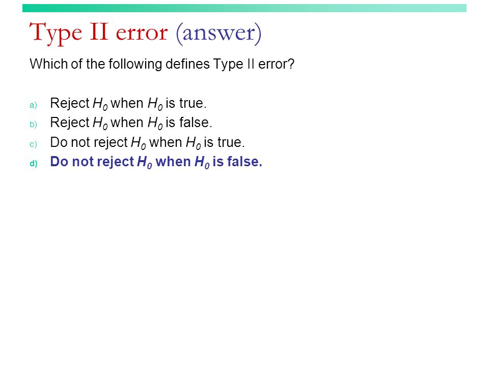 Type II error (answer) Which of the following defines Type II error