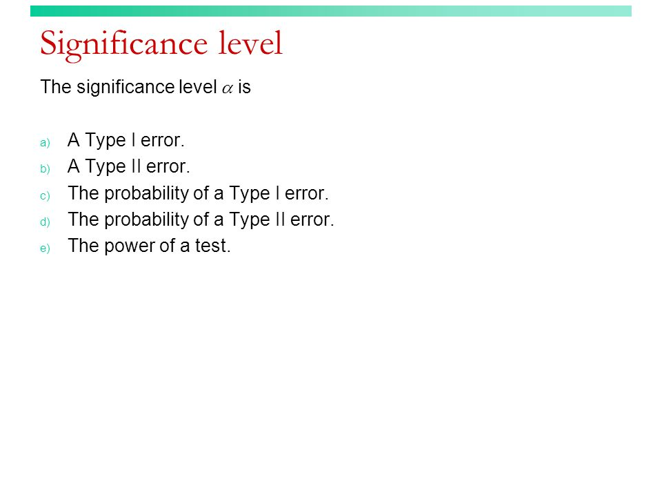 Significance level The significance level  is A Type I error.