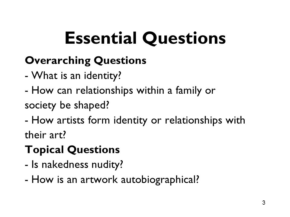 Essential Questions Overarching Questions - What is an identity