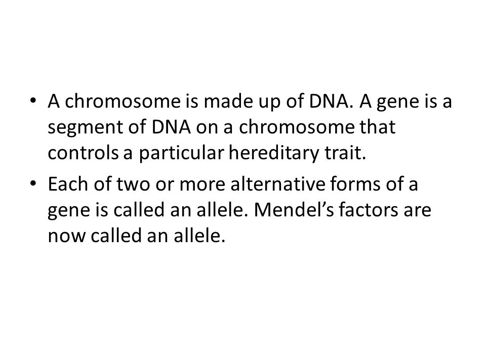 A chromosome is made up of DNA