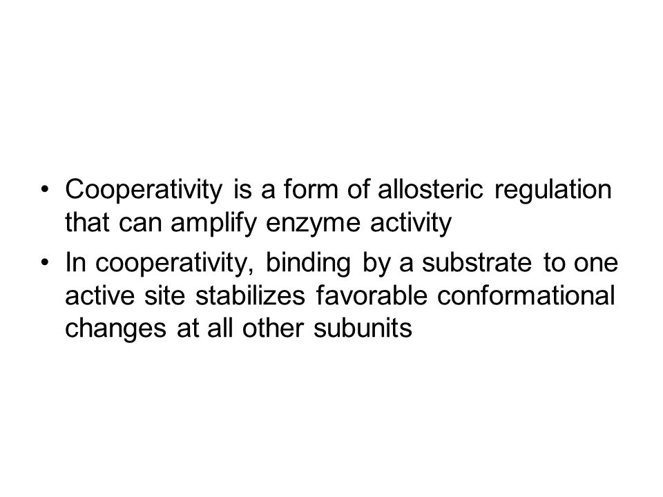 Cooperativity is a form of allosteric regulation that can amplify enzyme activity