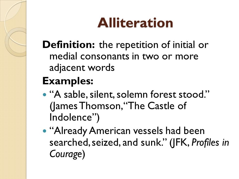 Alliteration Definition: the repetition of initial or medial consonants in two or more adjacent words.