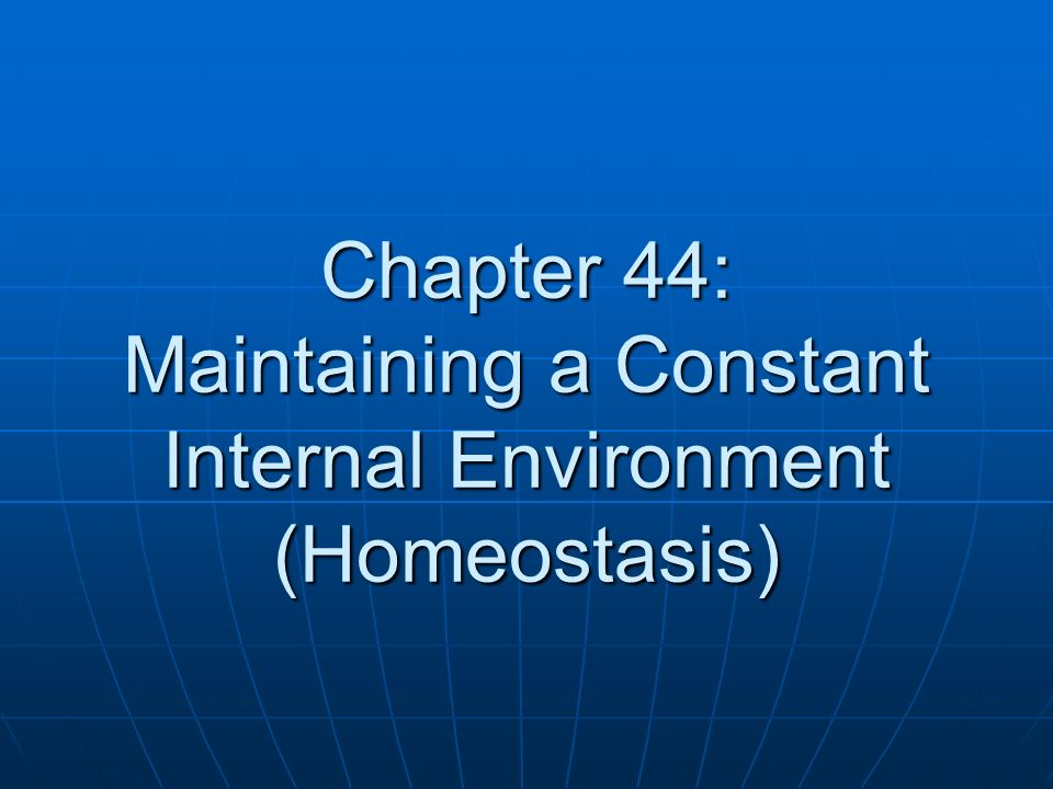 Chapter 44: Maintaining a Constant Internal Environment (Homeostasis)