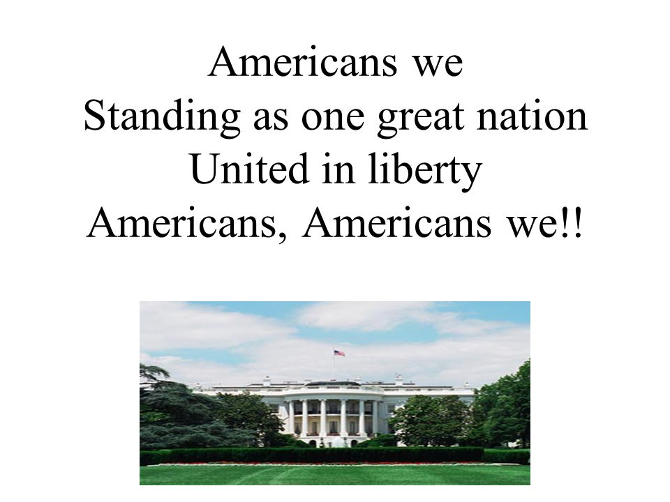 Americans we Standing as one great nation United in liberty Americans, Americans we!!