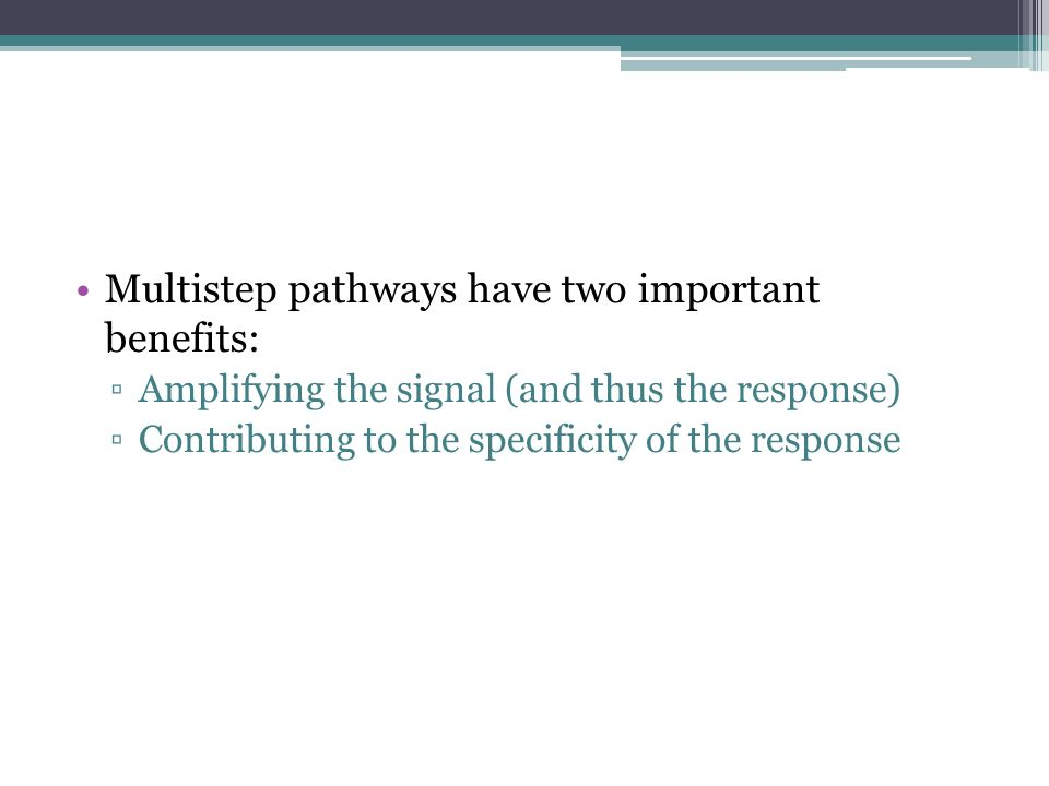 Multistep pathways have two important benefits: