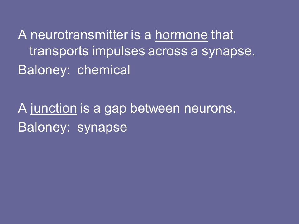 A neurotransmitter is a hormone that transports impulses across a synapse.