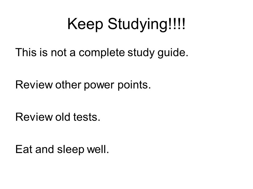 Keep Studying!!!. This is not a complete study guide.