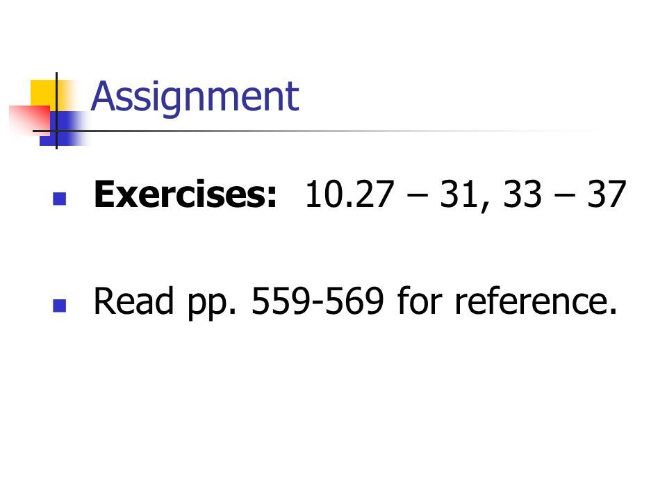 Assignment Exercises: 10.27 – 31, 33 – 37