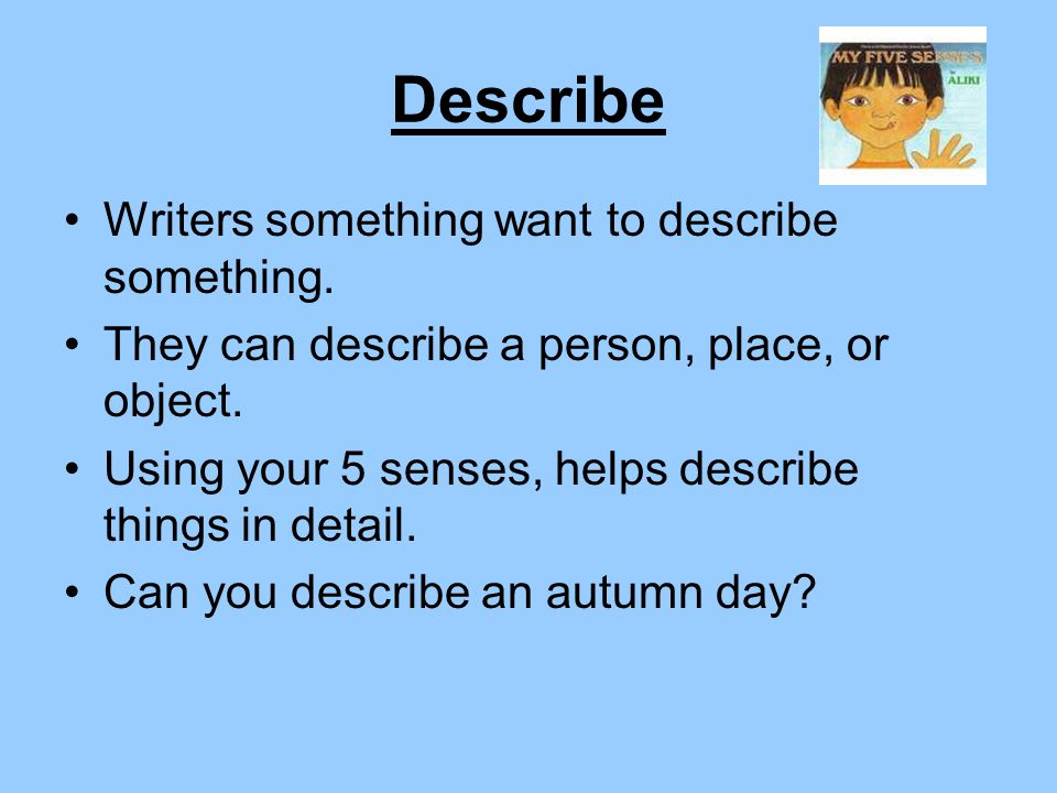 Describe Writers something want to describe something.