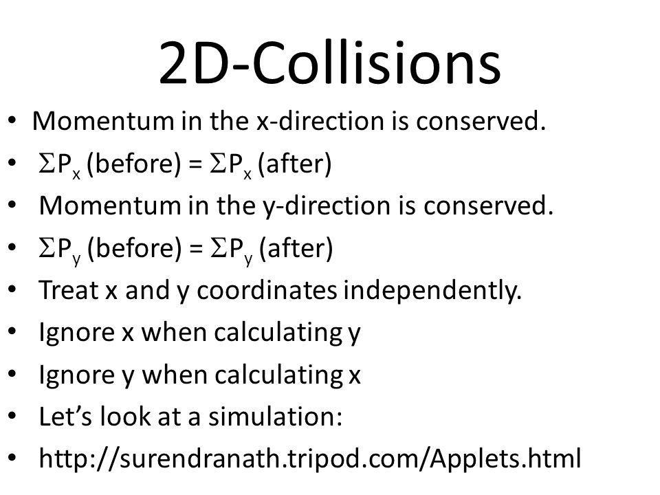 2D-Collisions Momentum in the x-direction is conserved.