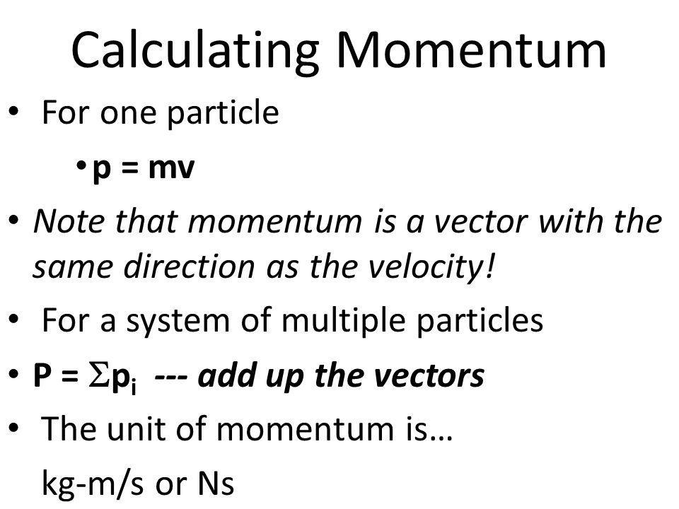 Calculating Momentum For one particle p = mv