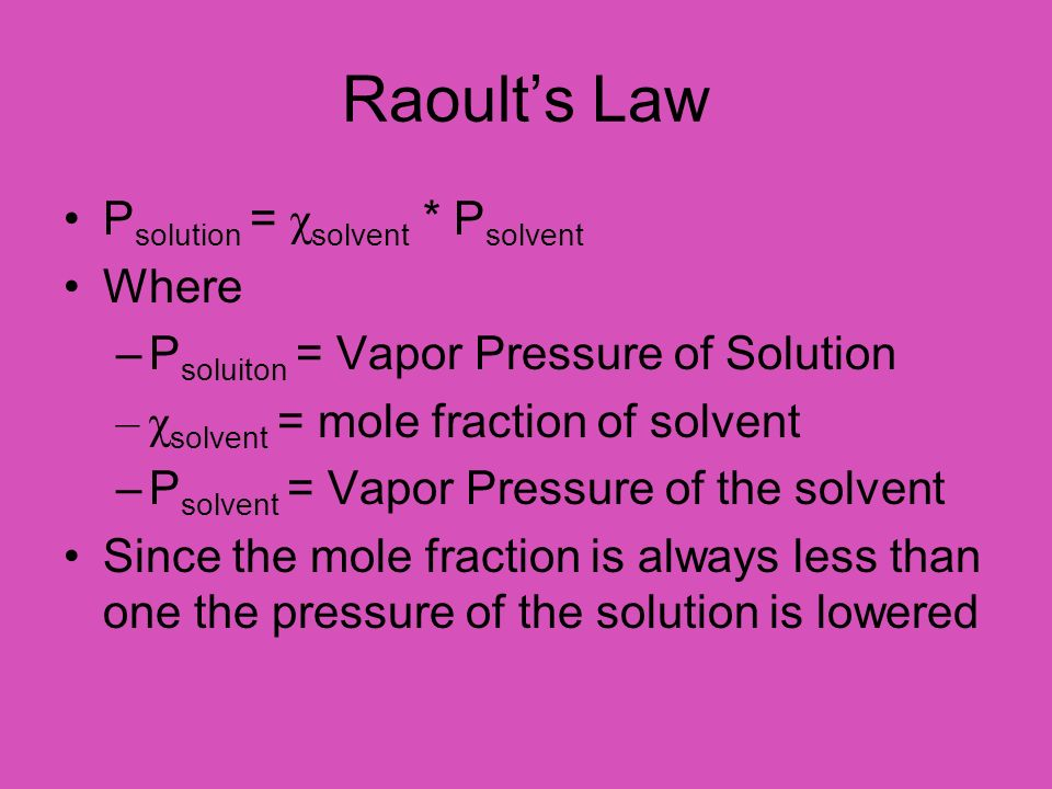 Raoult's Law Psolution = χsolvent * Psolvent Where
