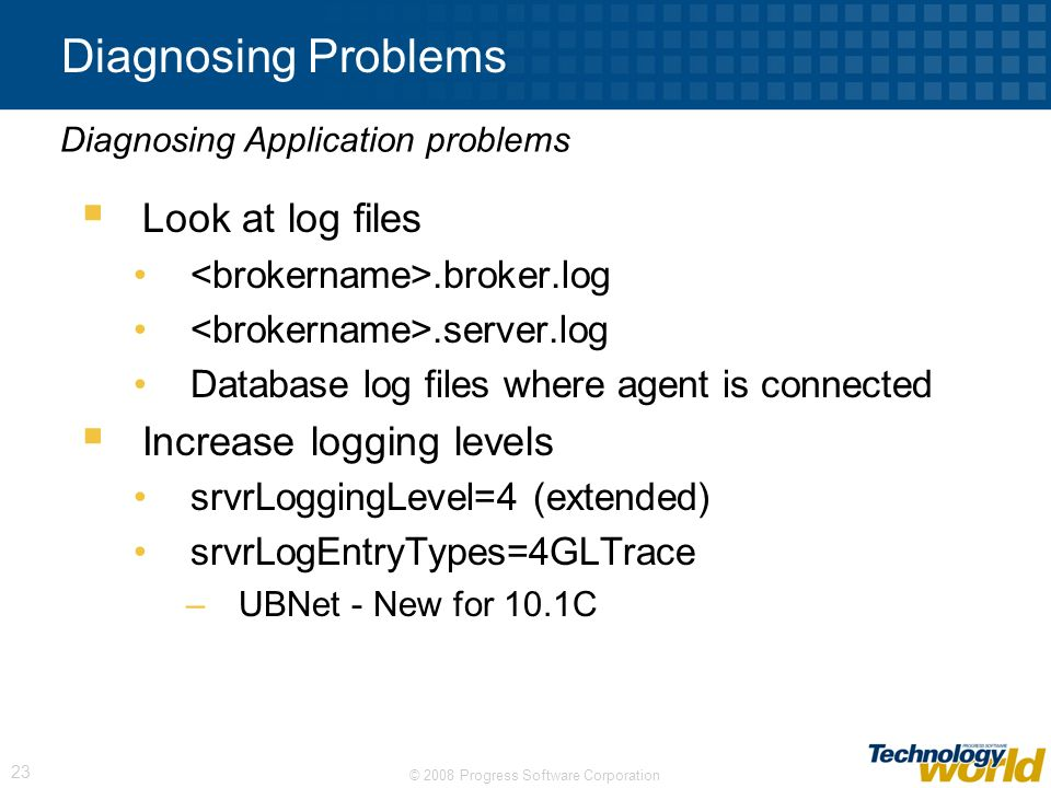 Diagnosing Problems Look at log files Increase logging levels