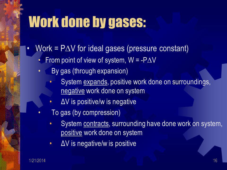 Work done by gases: Work = P∆V for ideal gases (pressure constant)