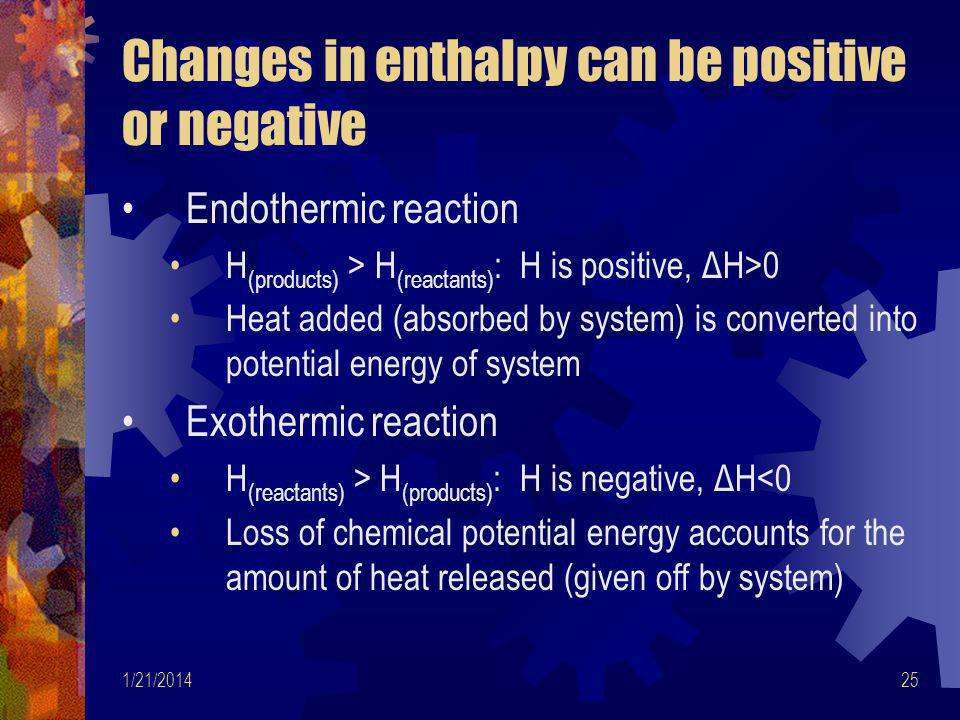 Changes in enthalpy can be positive or negative