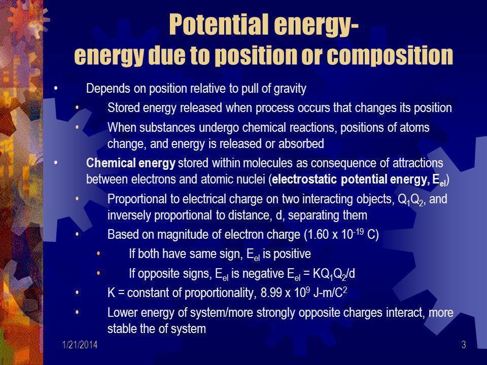 Potential energy- energy due to position or composition
