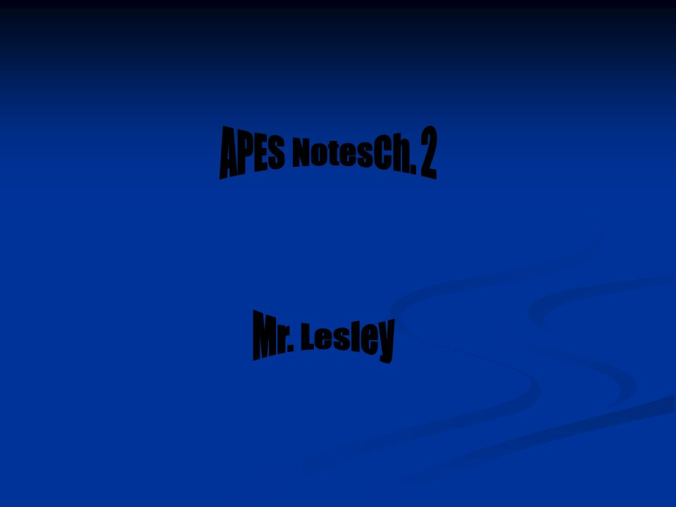 APES NotesCh. 2 Mr. Lesley