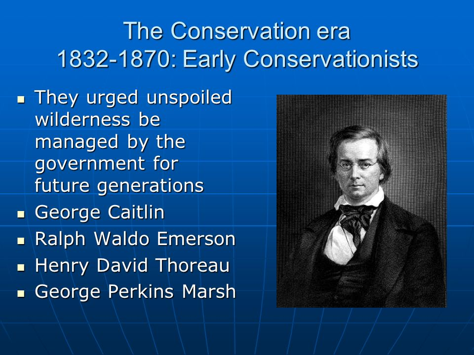 The Conservation era 1832-1870: Early Conservationists