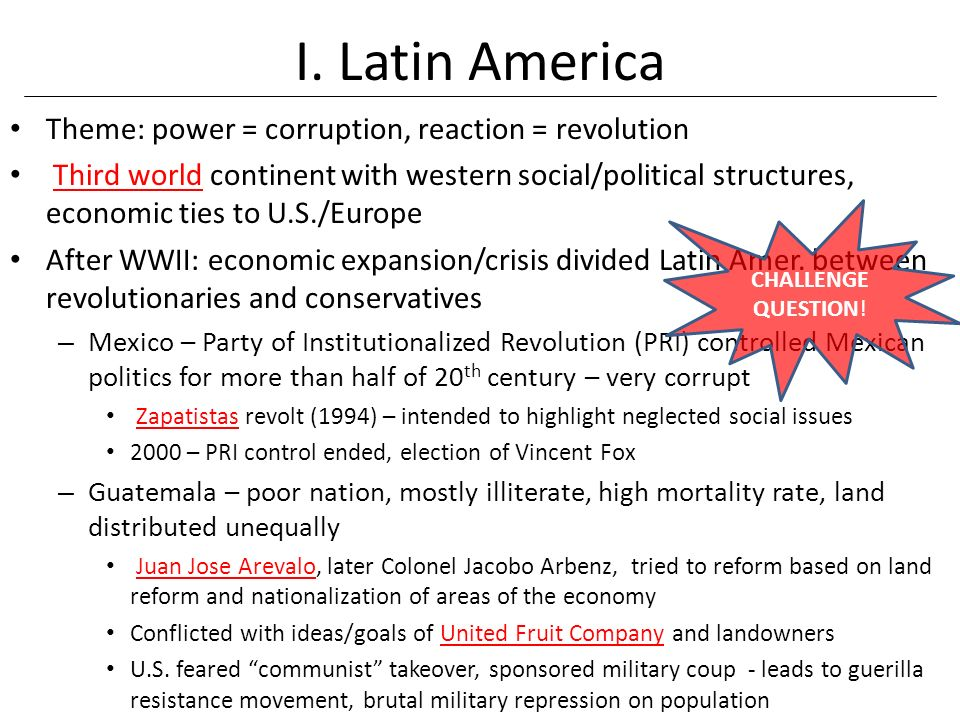 I. Latin America Theme: power = corruption, reaction = revolution