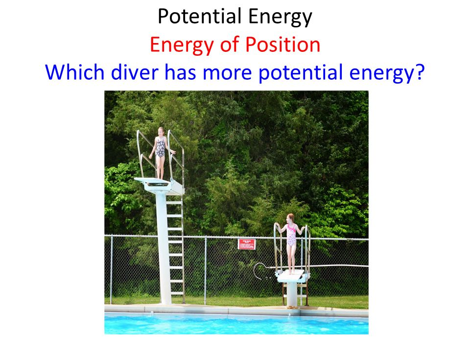 Potential Energy Energy of Position Which diver has more potential energy