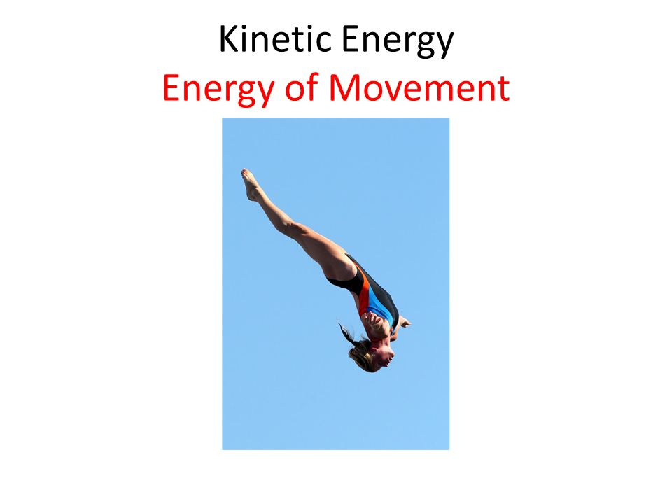 Kinetic Energy Energy of Movement